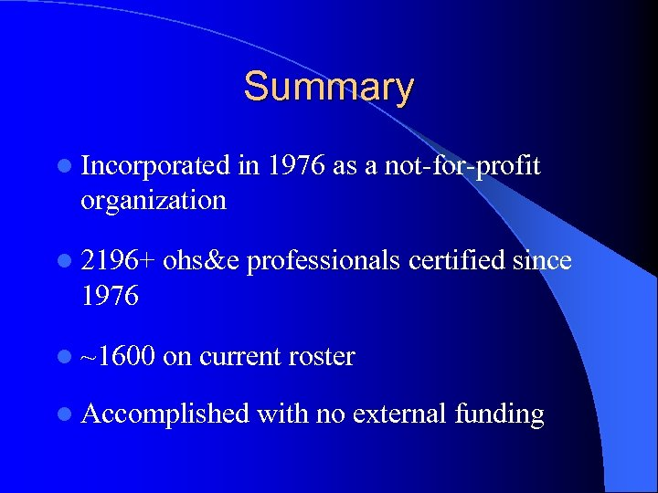 Summary l Incorporated in 1976 as a not-for-profit organization l 2196+ ohs&e professionals certified