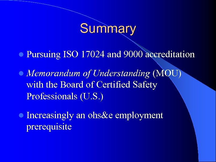 Summary l Pursuing ISO 17024 and 9000 accreditation l Memorandum of Understanding (MOU) with