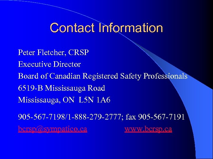 Contact Information Peter Fletcher, CRSP Executive Director Board of Canadian Registered Safety Professionals 6519