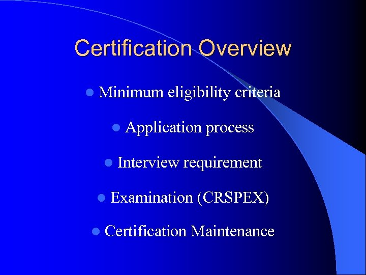 Certification Overview l Minimum eligibility criteria l Application l Interview process requirement l Examination