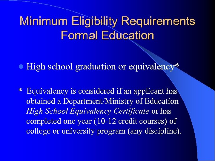 Minimum Eligibility Requirements Formal Education l High school graduation or equivalency* * Equivalency is