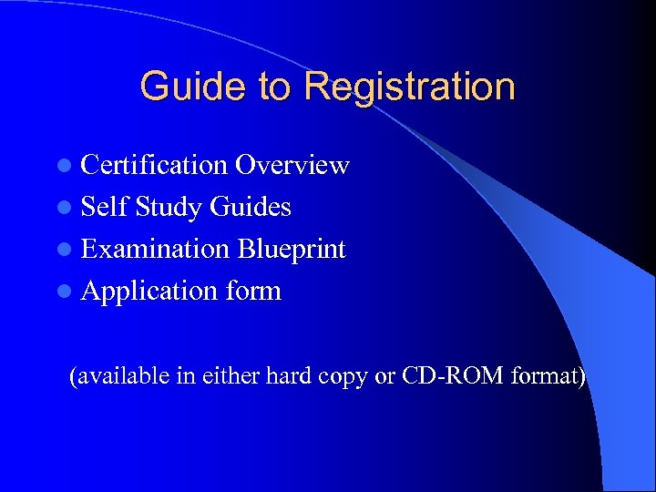 Guide to Registration l Certification Overview l Self Study Guides l Examination Blueprint l