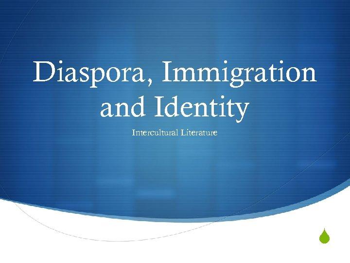 Diaspora, Immigration and Identity Intercultural Literature