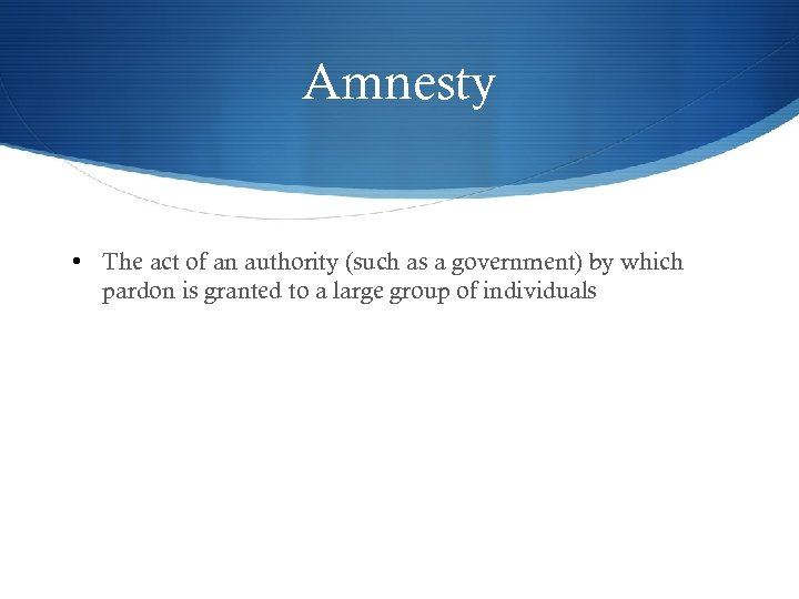Amnesty • The act of an authority (such as a government) by which pardon