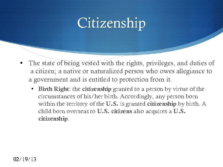 Citizenship • The state of being vested with the rights, privileges, and duties of