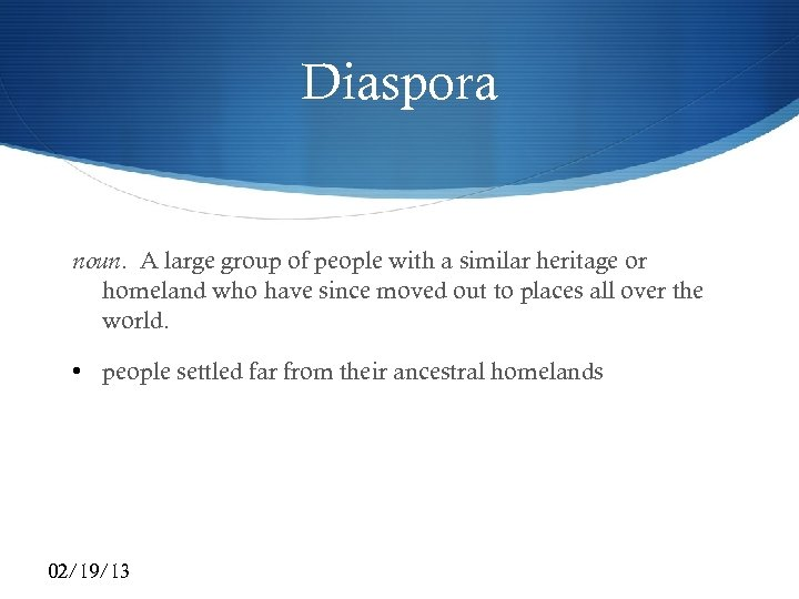 Diaspora noun. A large group of people with a similar heritage or homeland who