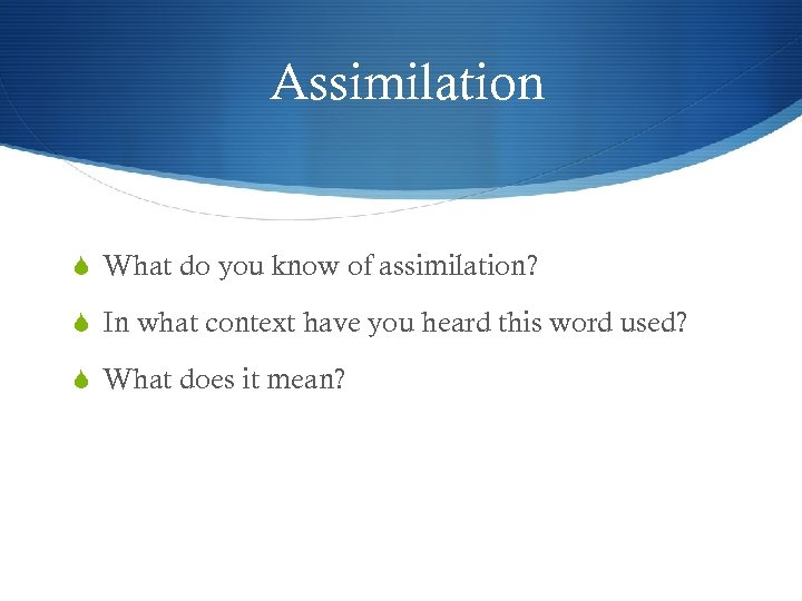 Assimilation What do you know of assimilation? In what context have you heard this