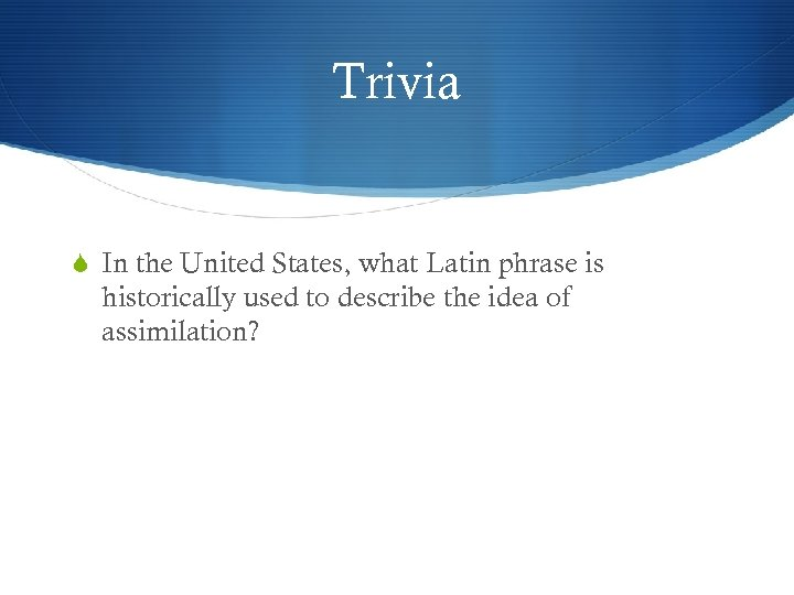 Trivia In the United States, what Latin phrase is historically used to describe the
