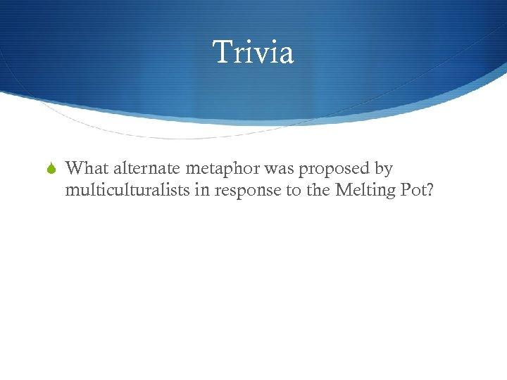 Trivia What alternate metaphor was proposed by multiculturalists in response to the Melting Pot?