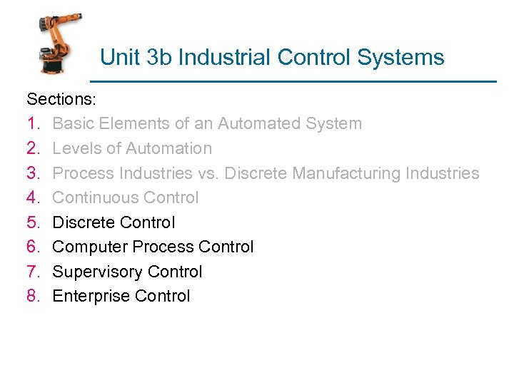 Unit 3 b Industrial Control Systems Sections: 1. Basic Elements of an Automated System
