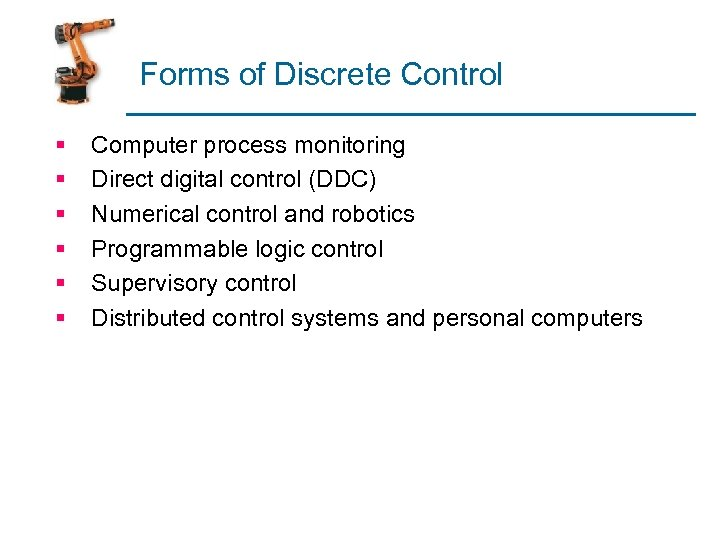 Forms of Discrete Control § § § Computer process monitoring Direct digital control (DDC)