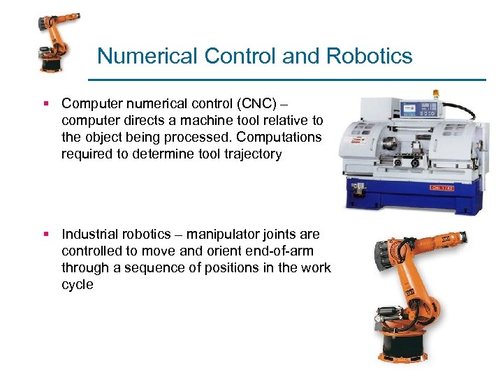 Numerical Control and Robotics § Computer numerical control (CNC) – computer directs a machine