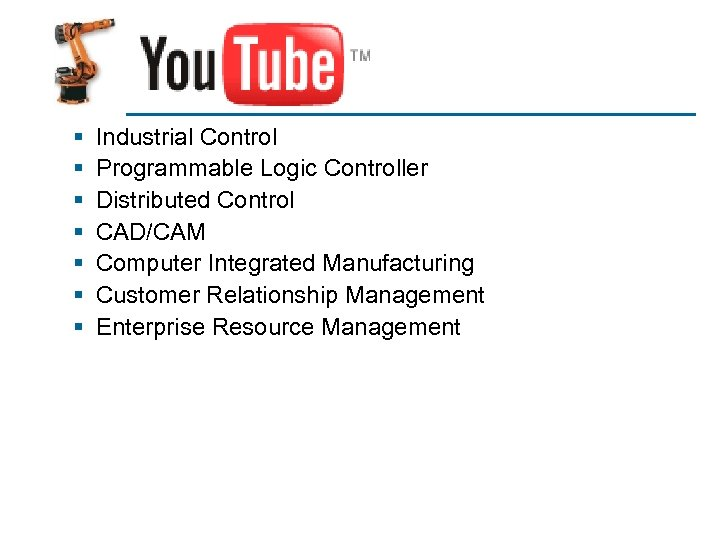 You. Tube § § § § Industrial Control Programmable Logic Controller Distributed Control CAD/CAM