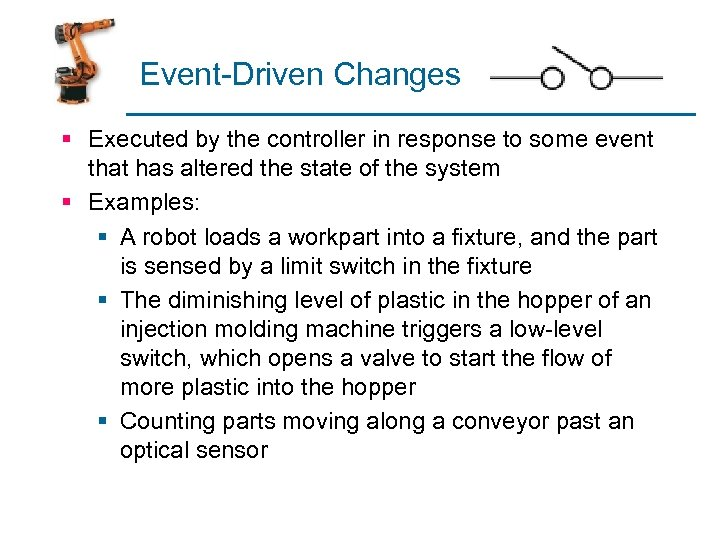 Event-Driven Changes § Executed by the controller in response to some event that has