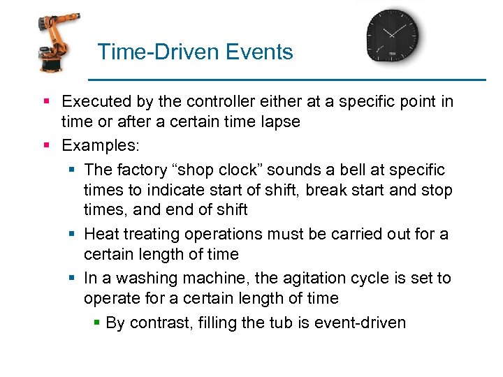 Time-Driven Events § Executed by the controller either at a specific point in time