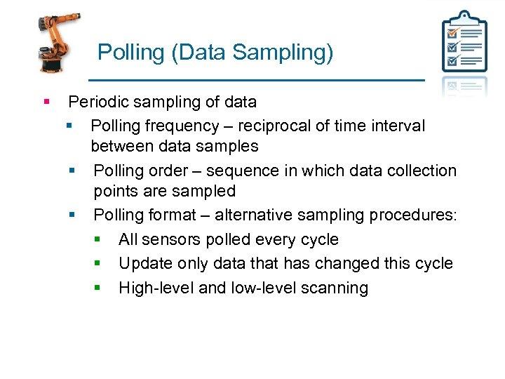 Polling (Data Sampling) § Periodic sampling of data § Polling frequency – reciprocal of