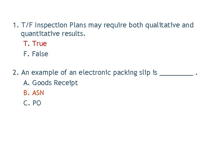 1. T/F Inspection Plans may require both qualitative and quantitative results. T. True F.
