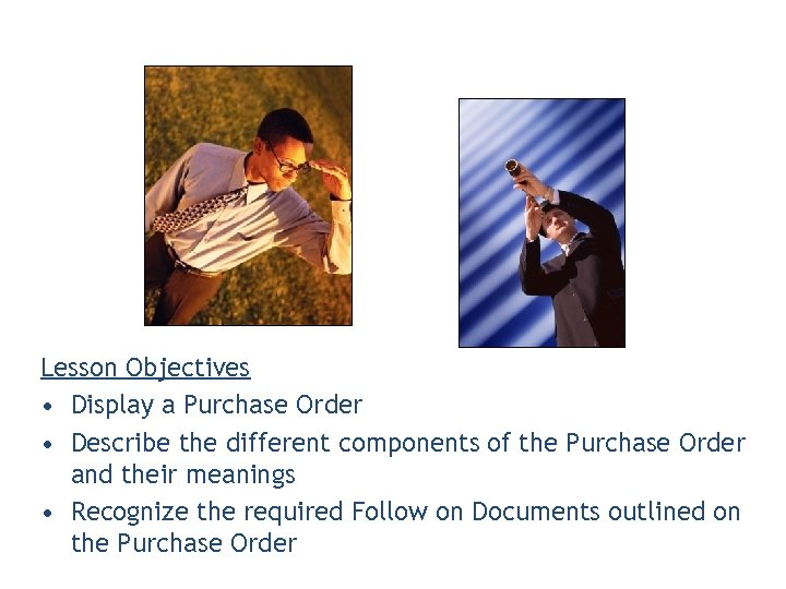 Lesson Objectives • Display a Purchase Order • Describe the different components of the