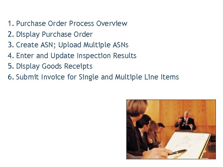 1. Purchase Order Process Overview 2. Display Purchase Order 3. Create ASN; Upload Multiple