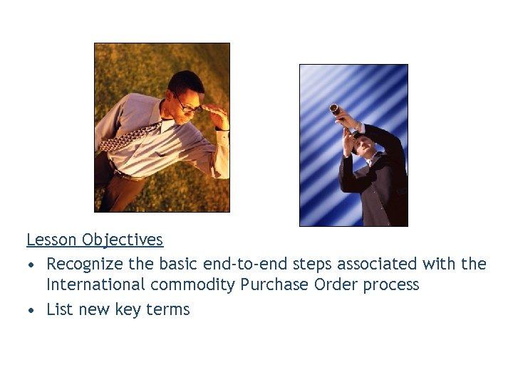Lesson Objectives • Recognize the basic end-to-end steps associated with the International commodity Purchase