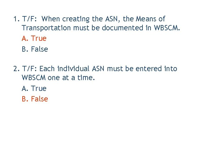 1. T/F: When creating the ASN, the Means of Transportation must be documented in