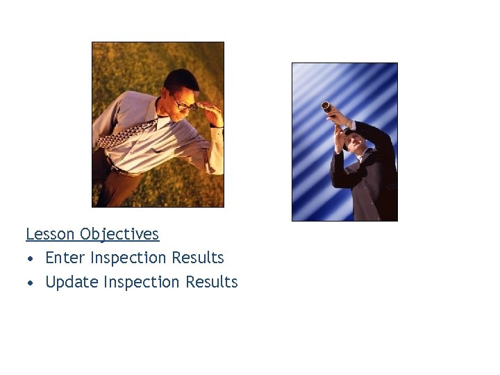 Lesson Objectives • Enter Inspection Results • Update Inspection Results