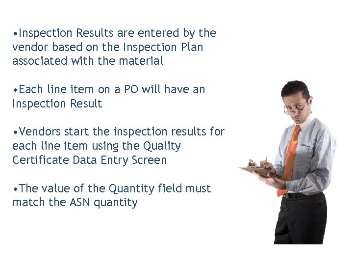 • Inspection Results are entered by the vendor based on the Inspection Plan