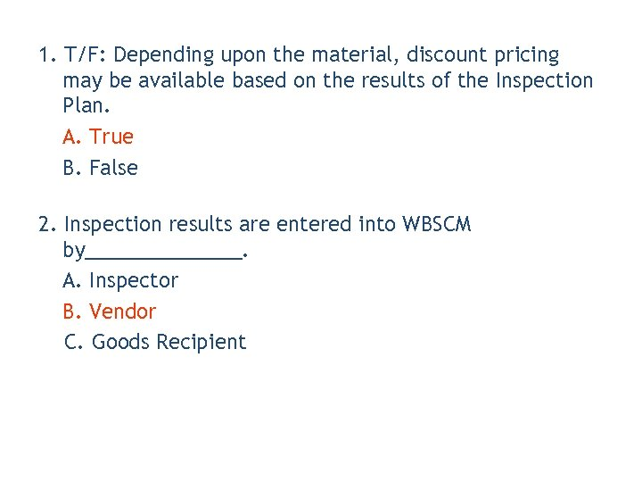 1. T/F: Depending upon the material, discount pricing may be available based on the