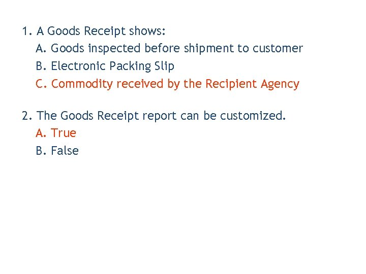 1. A Goods Receipt shows: A. Goods inspected before shipment to customer B. Electronic