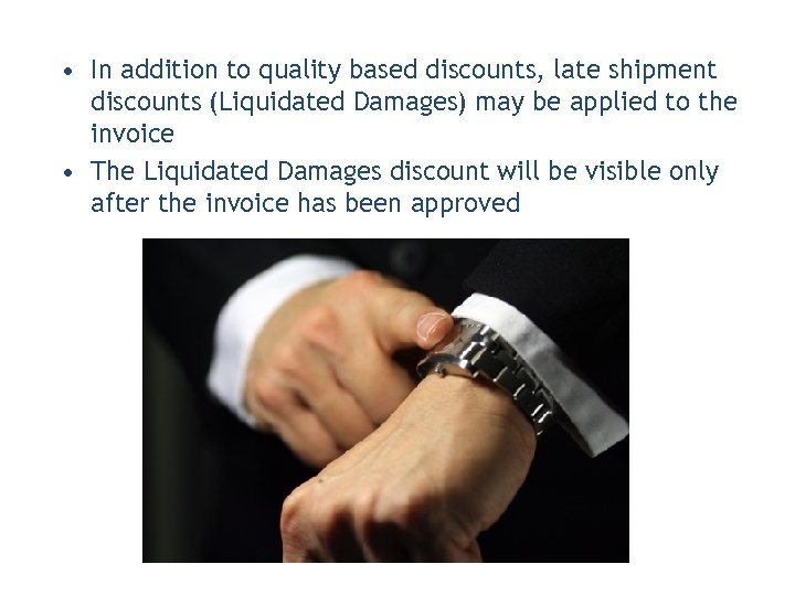 • In addition to quality based discounts, late shipment discounts (Liquidated Damages) may