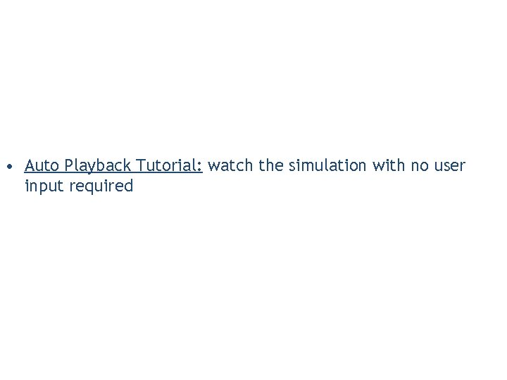 • Auto Playback Tutorial: watch the simulation with no user input required