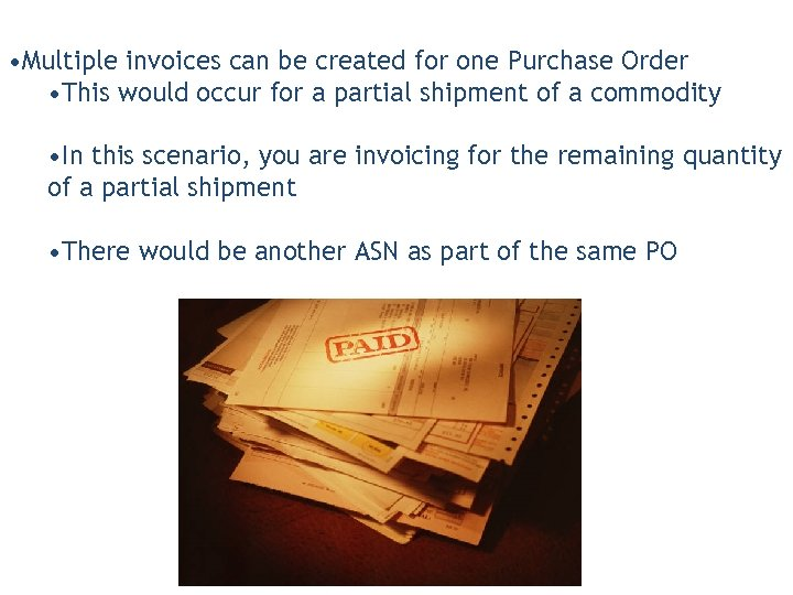 • Multiple invoices can be created for one Purchase Order • This would