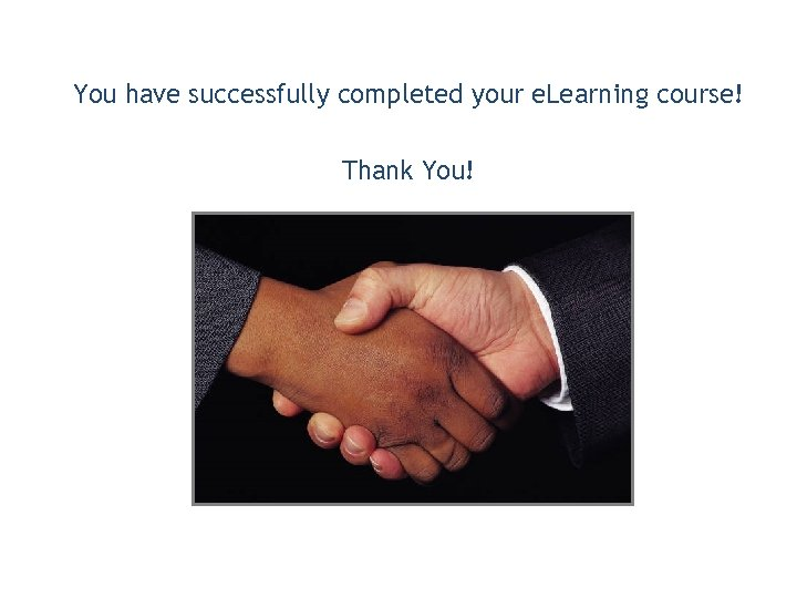 You have successfully completed your e. Learning course! Thank You!