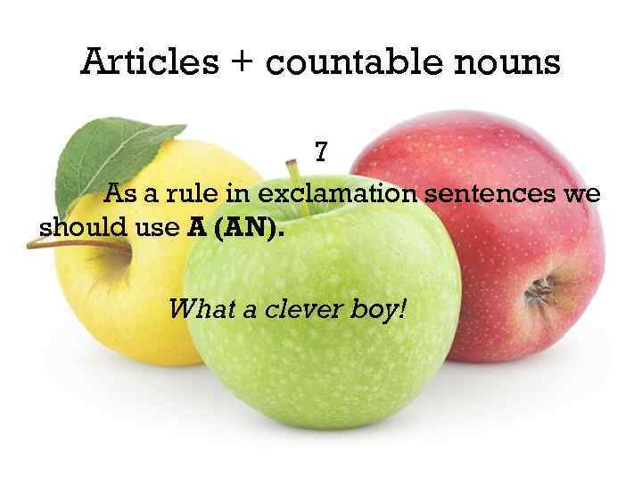 Articles + countable nouns 7 As a rule in exclamation sentences we should use