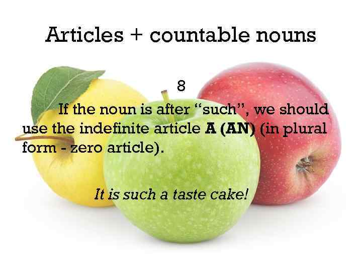 """Articles + countable nouns 8 If the noun is after """"such"""", we should use"""