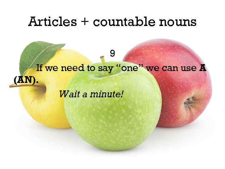 """Articles + countable nouns 9 If we need to say """"one"""" we can use"""