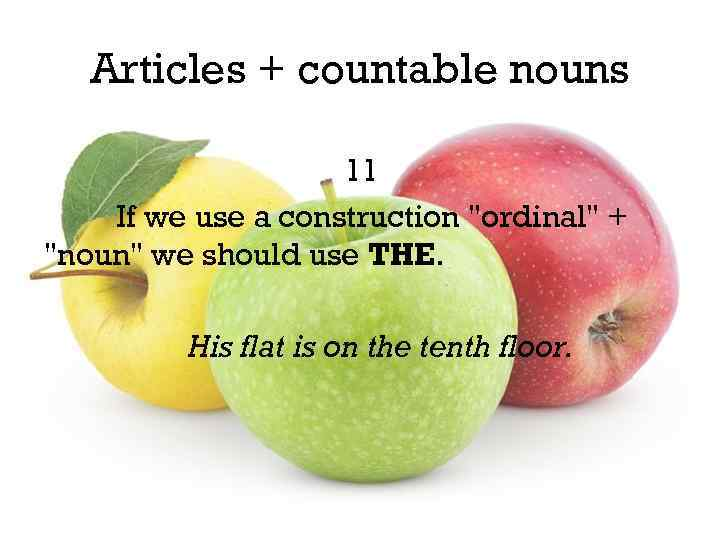Articles + countable nouns 11 If we use a construction