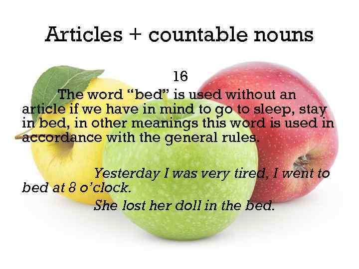 """Articles + countable nouns 16 The word """"bed"""" is used without an article if"""