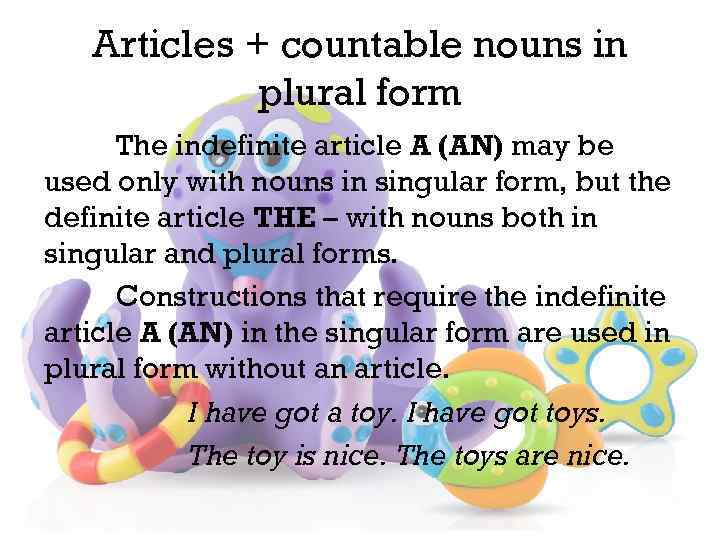Articles + countable nouns in plural form The indefinite article A (AN) may be