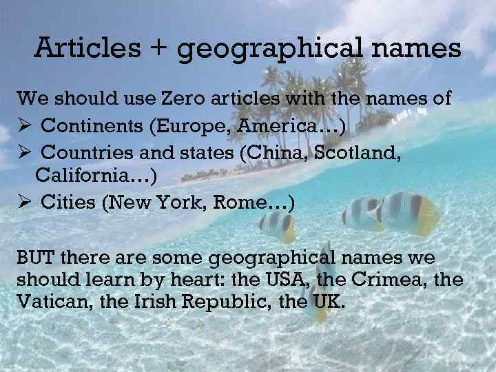 Articles + geographical names We should use Zero articles with the names of Ø