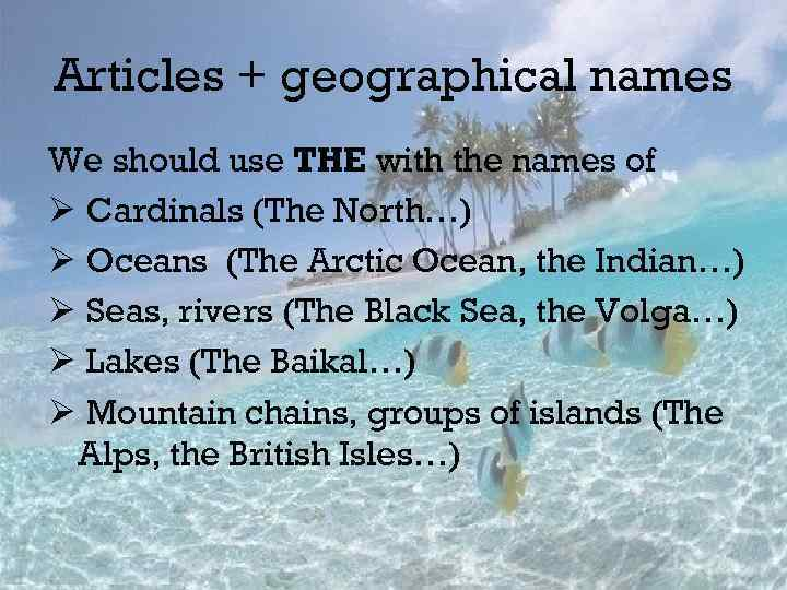 Articles + geographical names We should use THE with the names of Ø Cardinals