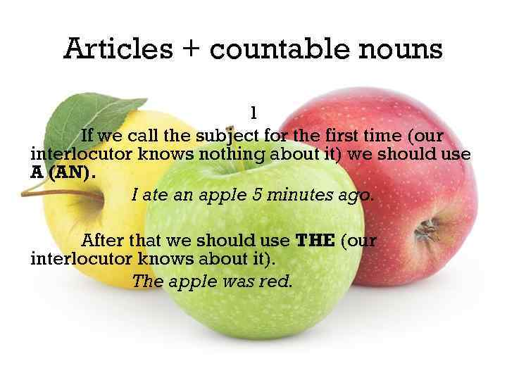 Articles + countable nouns 1 If we call the subject for the first time