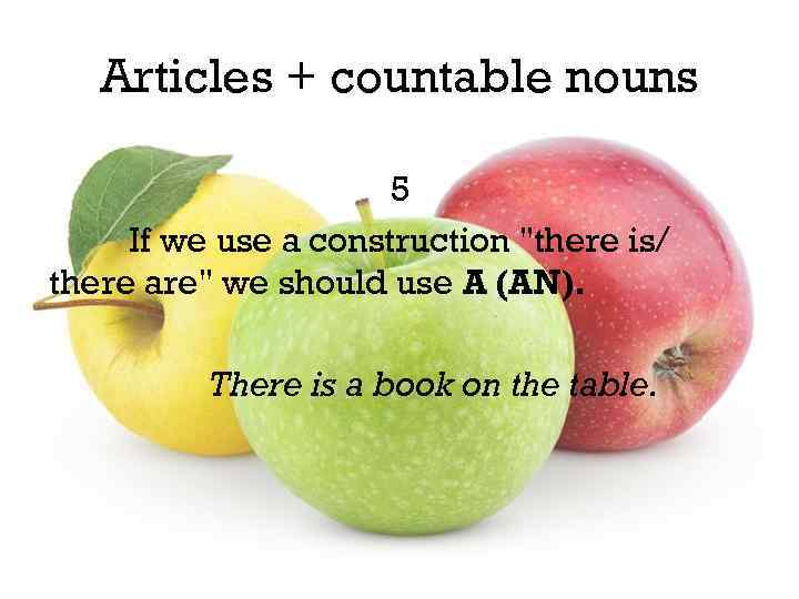 Articles + countable nouns 5 If we use a construction
