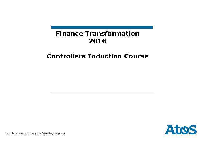Finance Transformation 2016 Controllers Induction Course