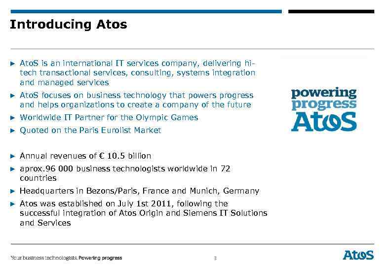 Introducing Atos ▶ Ato. S is an international IT services company, delivering hitech transactional