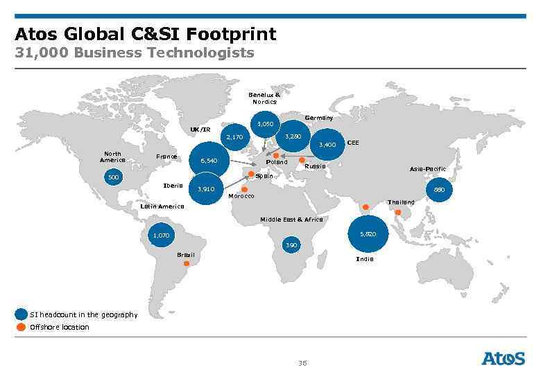 Atos Global C&SI Footprint 31, 000 Business Technologists Benelux & Nordics Germany 3, 050