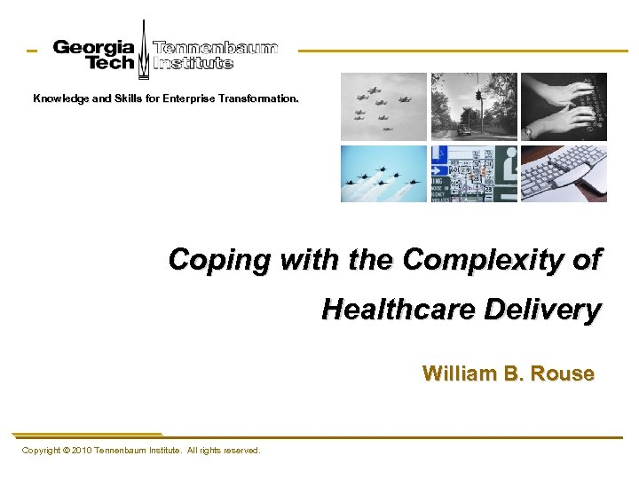 Knowledge and Skills for Enterprise Transformation. Coping with the Complexity of Healthcare Delivery William
