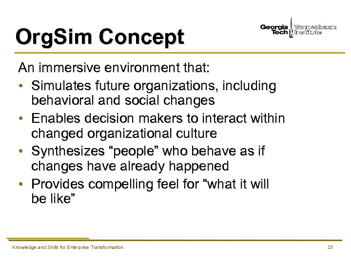 Org. Sim Concept An immersive environment that: • Simulates future organizations, including behavioral and