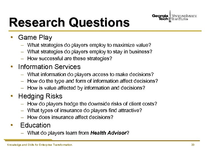 Research Questions • Game Play – – – What strategies do players employ to