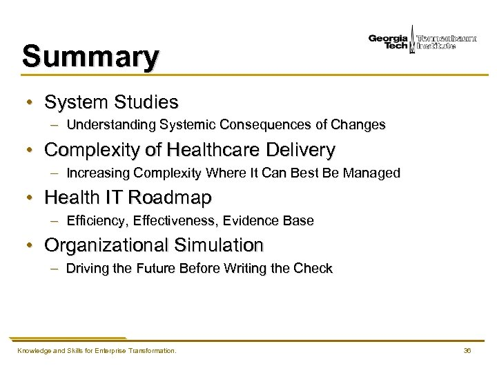 Summary • System Studies – Understanding Systemic Consequences of Changes • Complexity of Healthcare